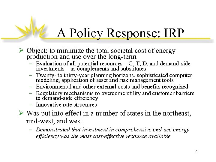 A Policy Response: IRP Ø Object: to minimize the total societal cost of energy