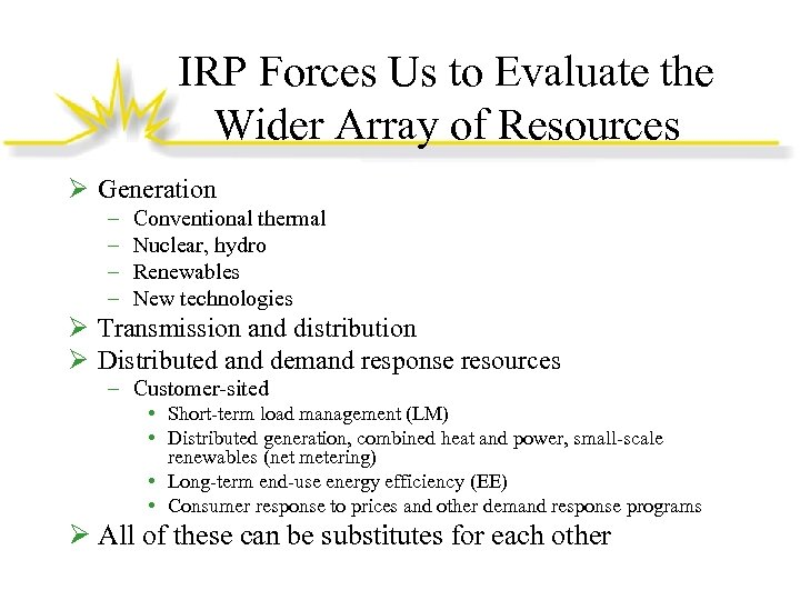IRP Forces Us to Evaluate the Wider Array of Resources Ø Generation – –