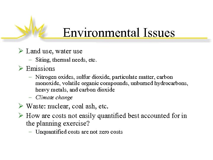 Environmental Issues Ø Land use, water use – Siting, thermal needs, etc. Ø Emissions