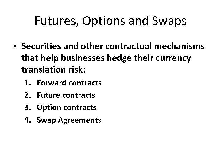 Futures, Options and Swaps • Securities and other contractual mechanisms that help businesses hedge