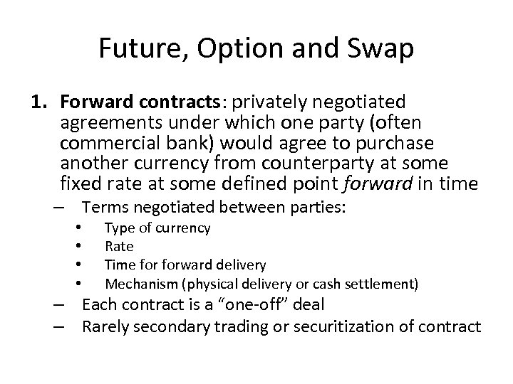 Future, Option and Swap 1. Forward contracts: privately negotiated agreements under which one party
