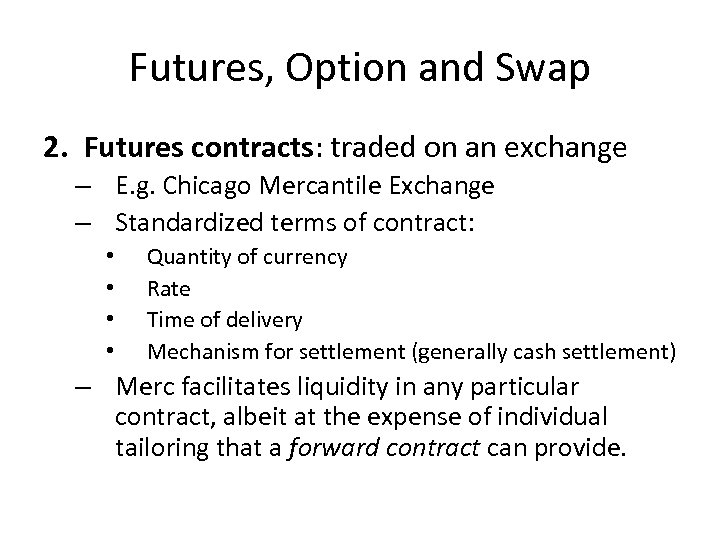 Futures, Option and Swap 2. Futures contracts: traded on an exchange – E. g.