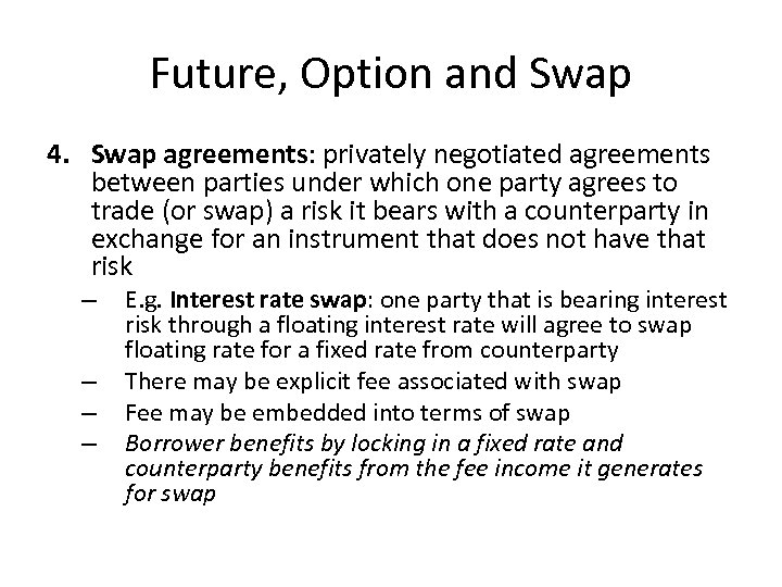 Future, Option and Swap 4. Swap agreements: privately negotiated agreements between parties under which