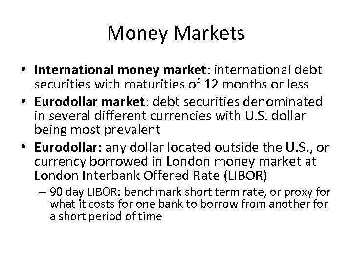 Money Markets • International money market: international debt securities with maturities of 12 months