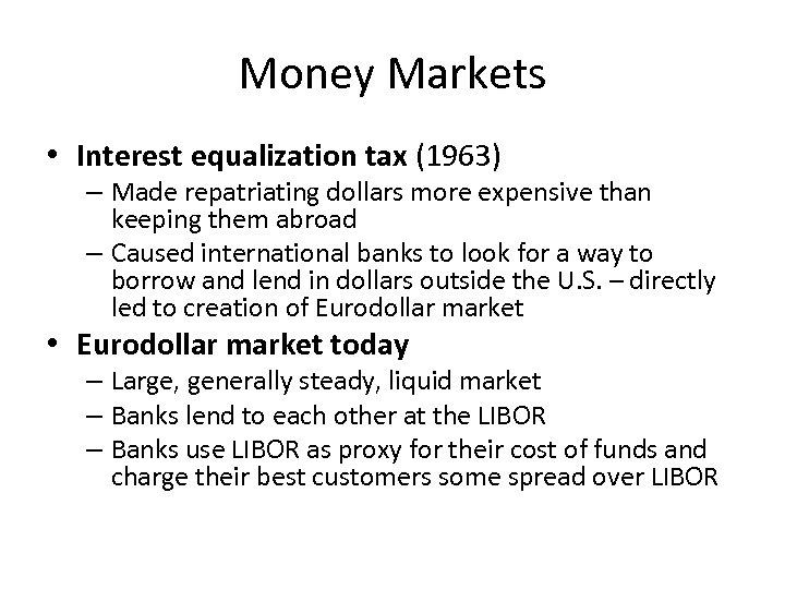 Money Markets • Interest equalization tax (1963) – Made repatriating dollars more expensive than