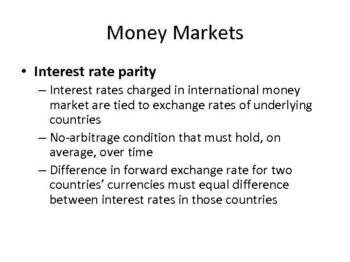Money Markets • Interest rate parity – Interest rates charged in international money market