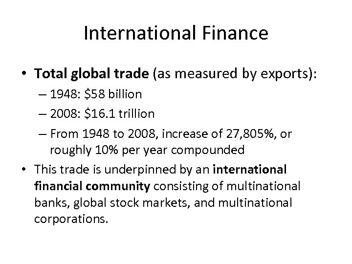 International Finance • Total global trade (as measured by exports): – 1948: $58 billion