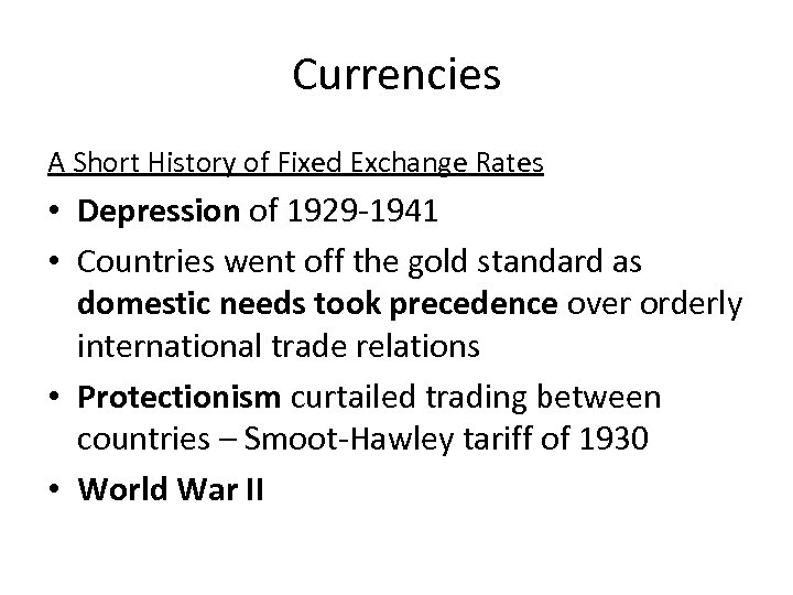 Currencies A Short History of Fixed Exchange Rates • Depression of 1929 -1941 •