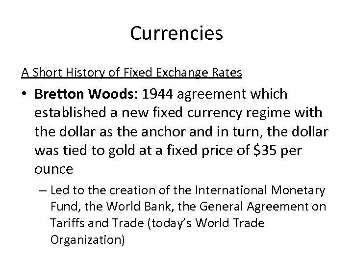 Currencies A Short History of Fixed Exchange Rates • Bretton Woods: 1944 agreement which