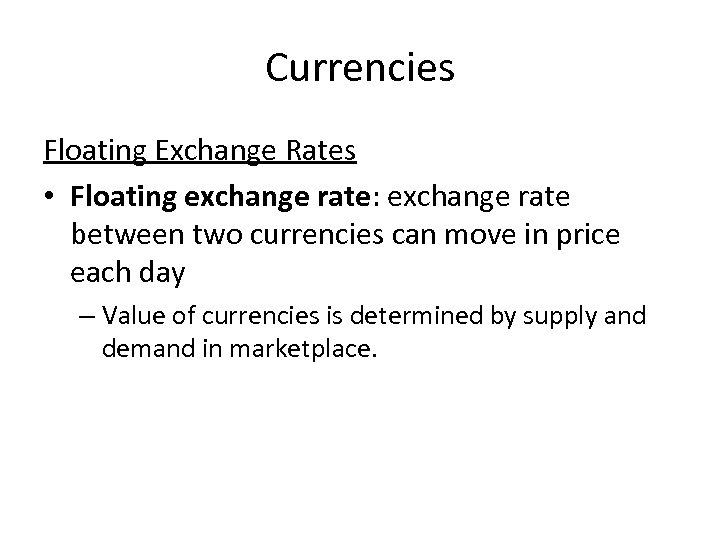 Currencies Floating Exchange Rates • Floating exchange rate: exchange rate between two currencies can