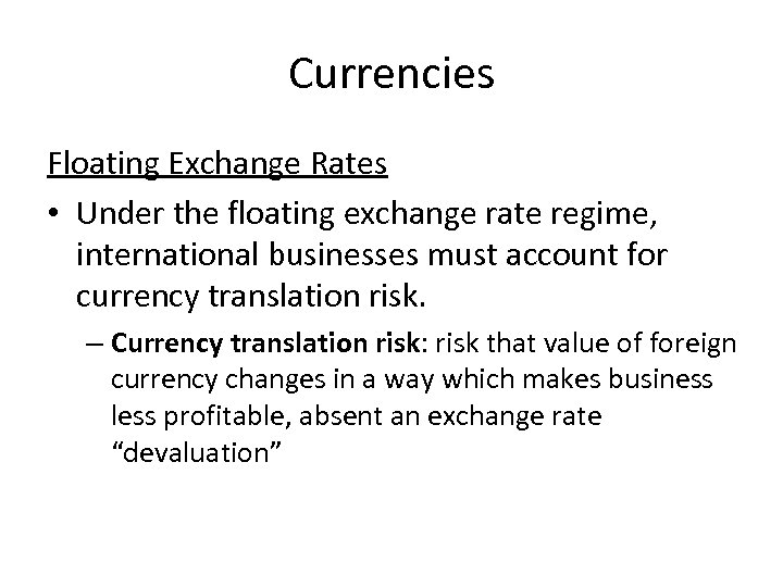 Currencies Floating Exchange Rates • Under the floating exchange rate regime, international businesses must