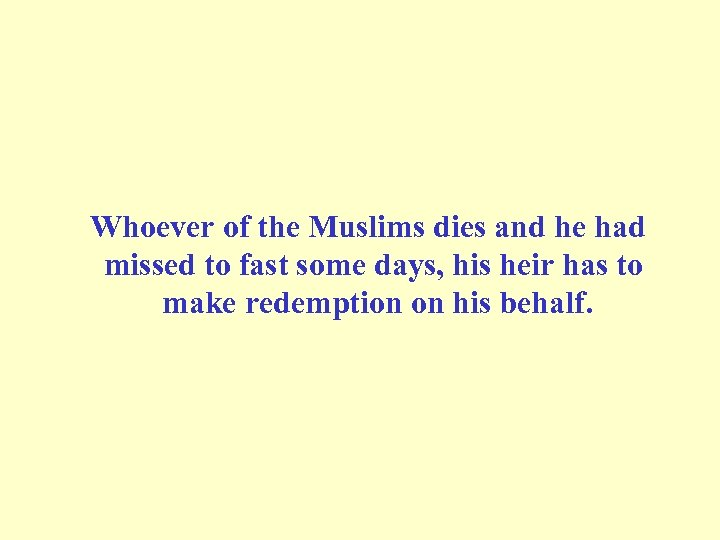 Whoever of the Muslims dies and he had missed to fast some days,