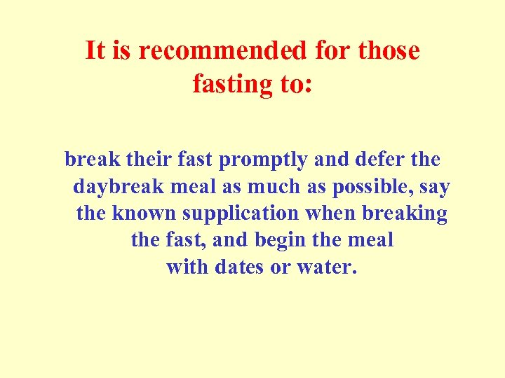 It is recommended for those fasting to: break their fast promptly and defer the