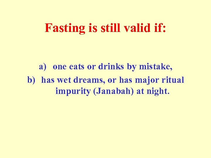 Fasting is still valid if: a) one eats or drinks by mistake, b) has
