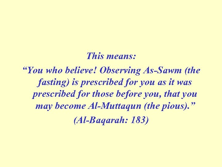 """This means: """"You who believe! Observing As-Sawm (the fasting) is prescribed for you as"""