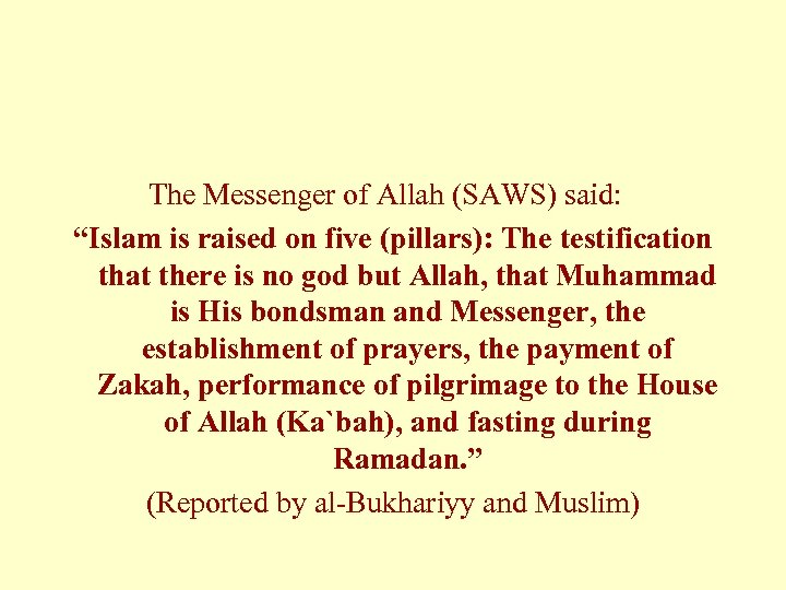 """The Messenger of Allah (SAWS) said: """"Islam is raised on five (pillars): The testification"""