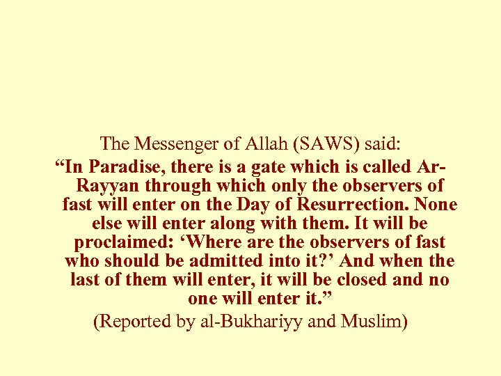 """The Messenger of Allah (SAWS) said: """"In Paradise, there is a gate which is"""