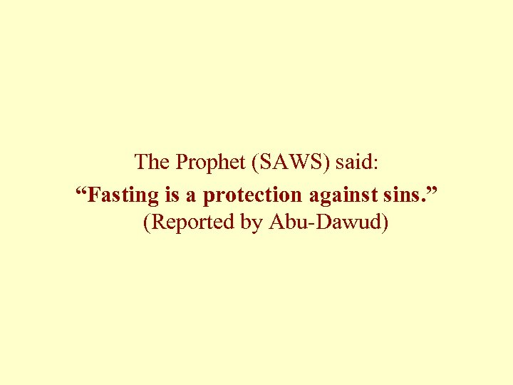 """The Prophet (SAWS) said: """"Fasting is a protection against sins. """" (Reported by Abu-Dawud)"""