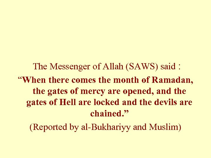 """The Messenger of Allah (SAWS) said : """"When there comes the month of Ramadan,"""