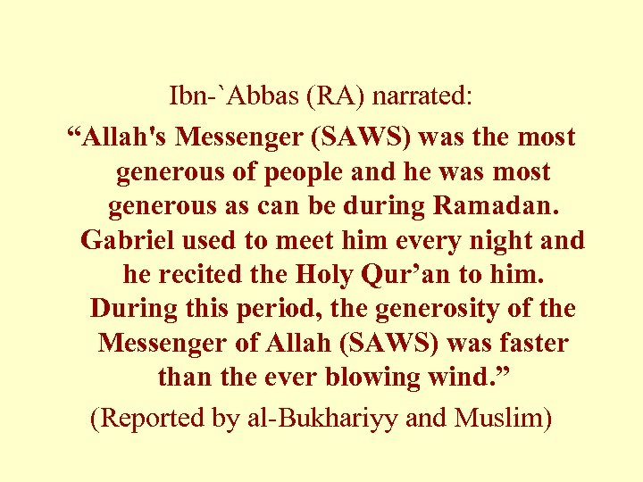 """Ibn-`Abbas (RA) narrated: """"Allah's Messenger (SAWS) was the most generous of people and he"""