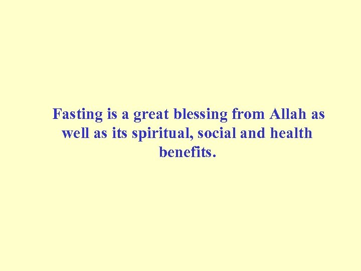 Fasting is a great blessing from Allah as well as its spiritual, social
