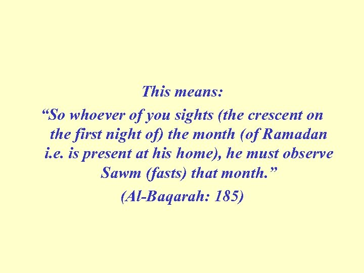 """This means: """"So whoever of you sights (the crescent on the first night of)"""