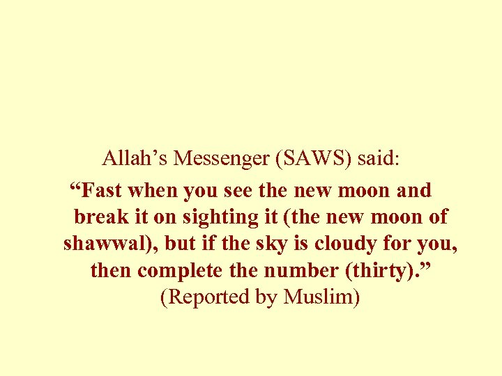 """Allah's Messenger (SAWS) said: """"Fast when you see the new moon and break it"""