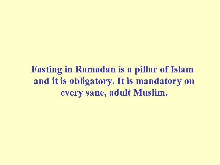 Fasting in Ramadan is a pillar of Islam and it is obligatory. It