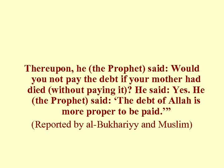 Thereupon, he (the Prophet) said: Would you not pay the debt if your mother