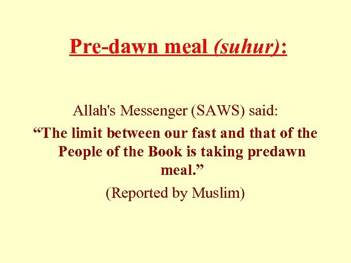 """Pre-dawn meal (suhur): Allah's Messenger (SAWS) said: """"The limit between our fast and"""