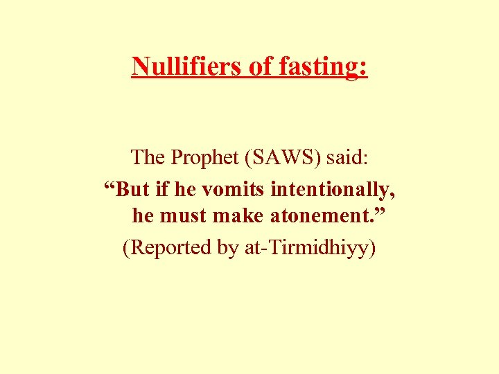 """Nullifiers of fasting: The Prophet (SAWS) said: """"But if he vomits intentionally, he must"""
