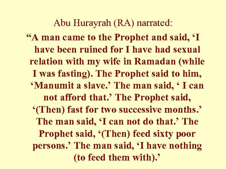 "Abu Hurayrah (RA) narrated: ""A man came to the Prophet and said, 'I have"