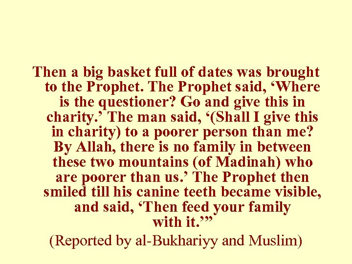 Then a big basket full of dates was brought to the Prophet. The Prophet