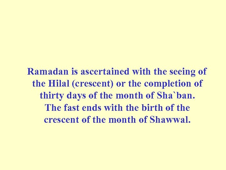 Ramadan is ascertained with the seeing of the Hilal (crescent) or the completion