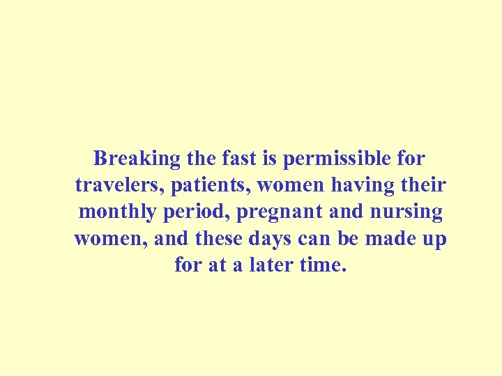 Breaking the fast is permissible for travelers, patients, women having their monthly period,