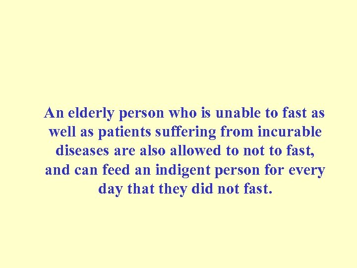 An elderly person who is unable to fast as well as patients suffering