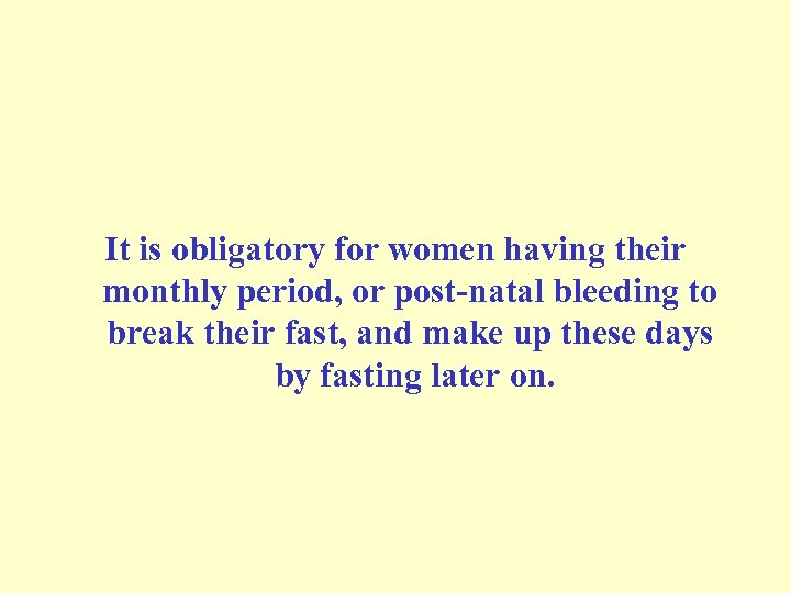 It is obligatory for women having their monthly period, or post-natal bleeding to break