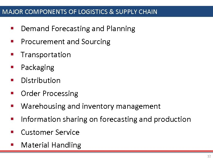 MAJOR COMPONENTS OF LOGISTICS & SUPPLY CHAIN § Demand Forecasting and Planning § Procurement