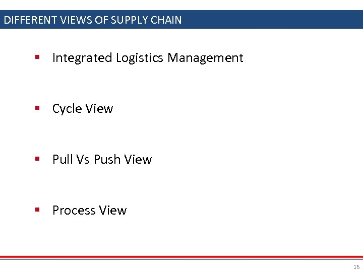 DIFFERENT VIEWS OF SUPPLY CHAIN § Integrated Logistics Management § Cycle View § Pull