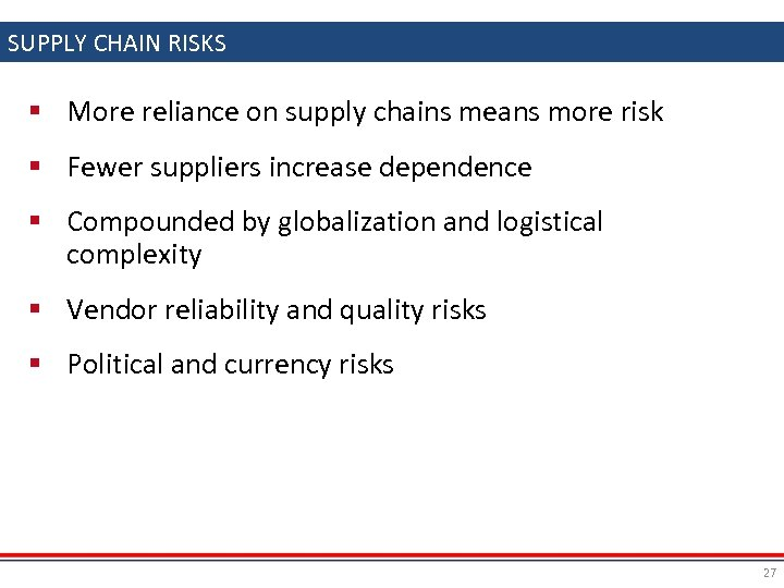 SUPPLY CHAIN RISKS § More reliance on supply chains means more risk § Fewer