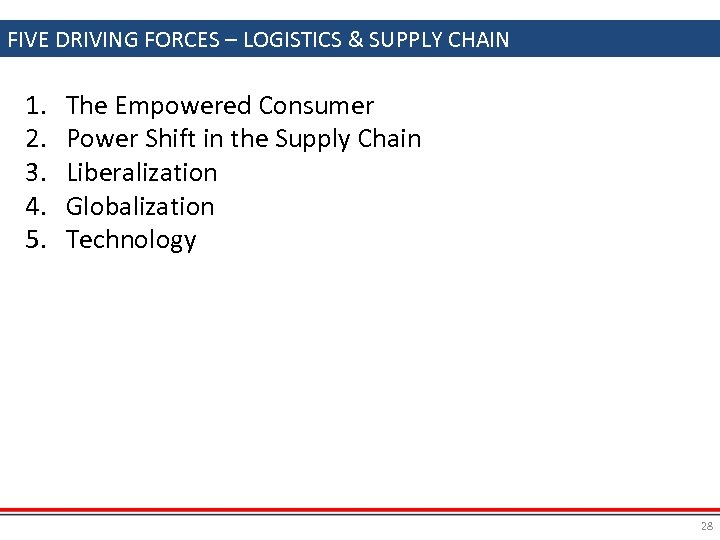 FIVE DRIVING FORCES – LOGISTICS & SUPPLY CHAIN 1. 2. 3. 4. 5. The