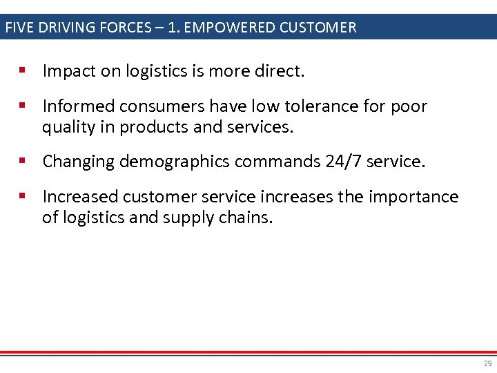 FIVE DRIVING FORCES – 1. EMPOWERED CUSTOMER § Impact on logistics is more direct.