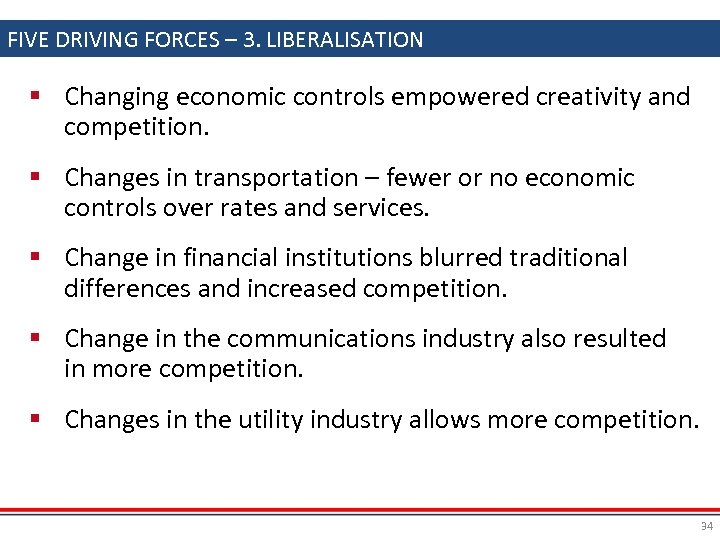 FIVE DRIVING FORCES – 3. LIBERALISATION § Changing economic controls empowered creativity and competition.