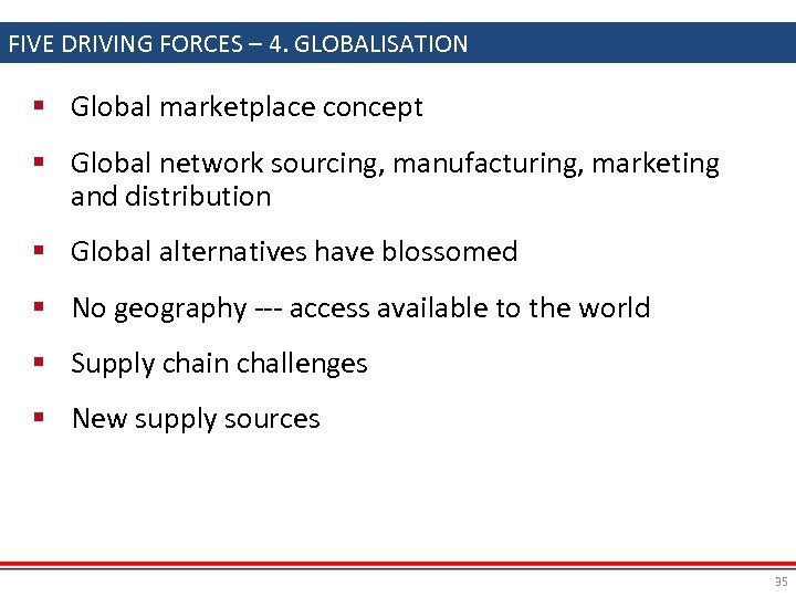 FIVE DRIVING FORCES – 4. GLOBALISATION § Global marketplace concept § Global network sourcing,