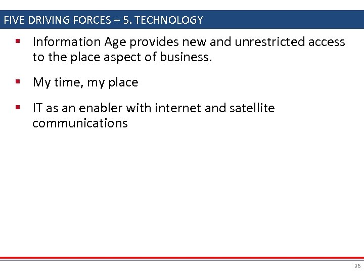 FIVE DRIVING FORCES – 5. TECHNOLOGY § Information Age provides new and unrestricted access
