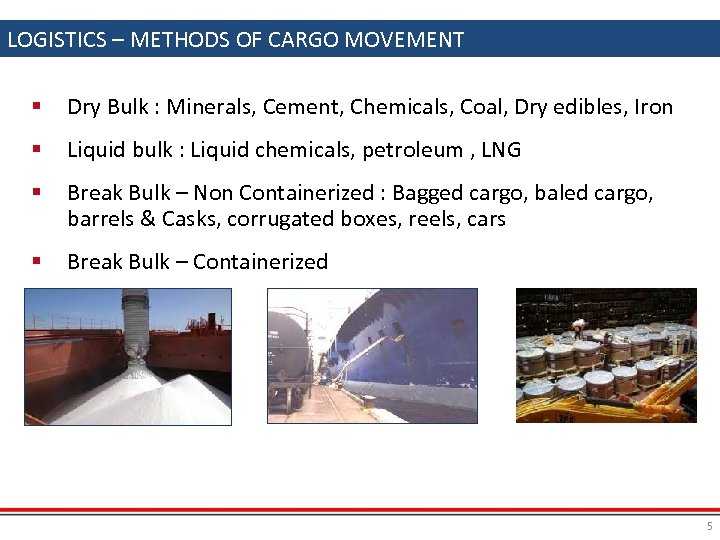 LOGISTICS – METHODS OF CARGO MOVEMENT § Dry Bulk : Minerals, Cement, Chemicals, Coal,