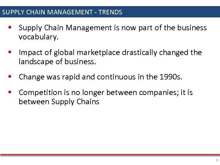 SUPPLY CHAIN MANAGEMENT - TRENDS § Supply Chain Management is now part of the