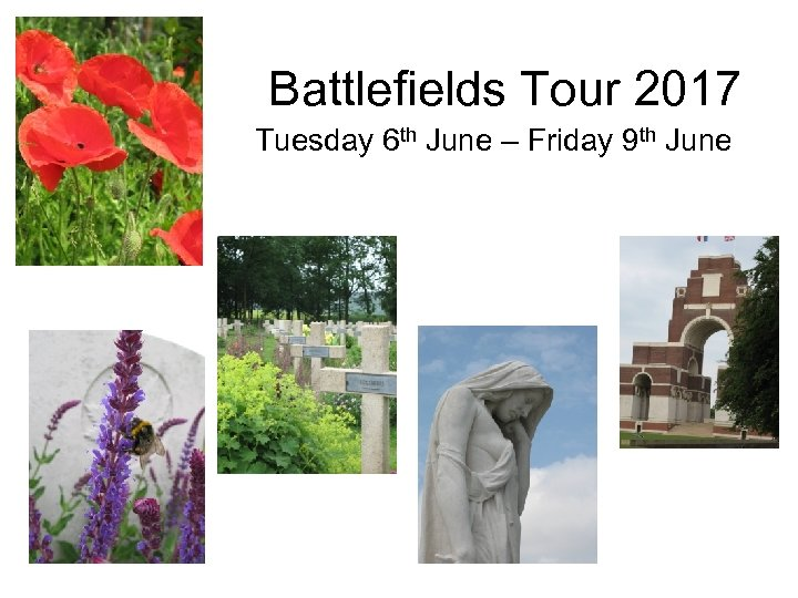 Battlefields Tour 2017 Tuesday 6 th June – Friday 9 th June