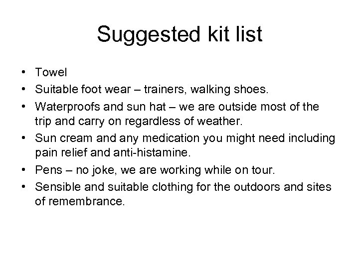 Suggested kit list • Towel • Suitable foot wear – trainers, walking shoes. •