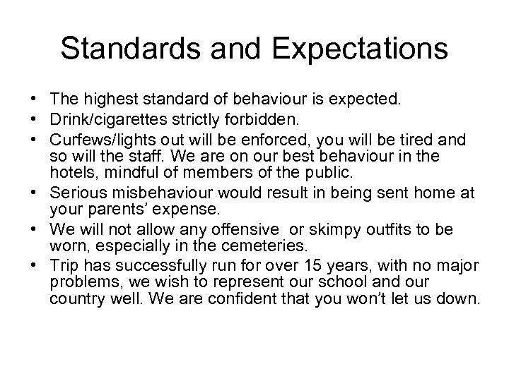 Standards and Expectations • The highest standard of behaviour is expected. • Drink/cigarettes strictly